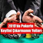 pokerde keyfinizi, heyecanınızı arttıracak tavsiyeler